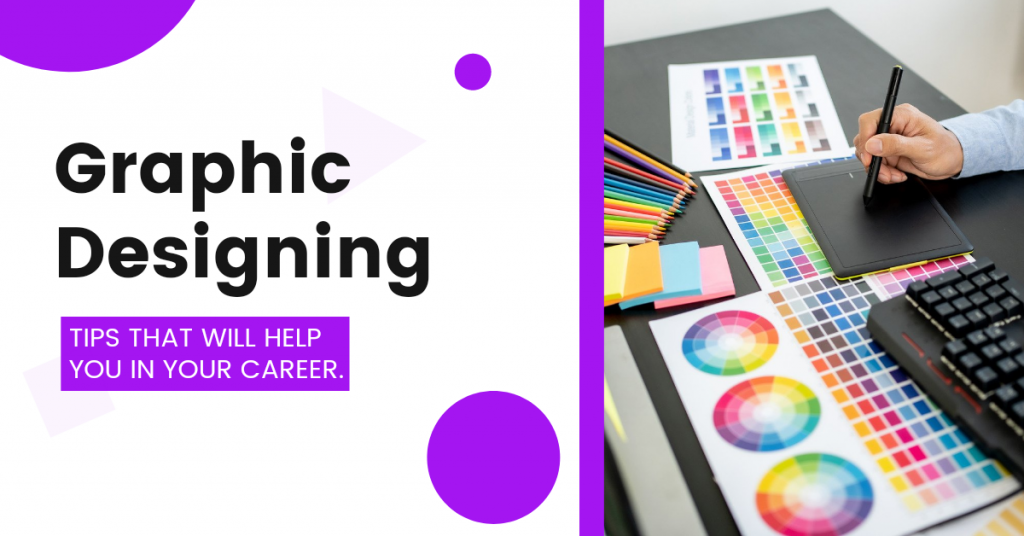 Graphic Designing Tips that will Help You In Your Career